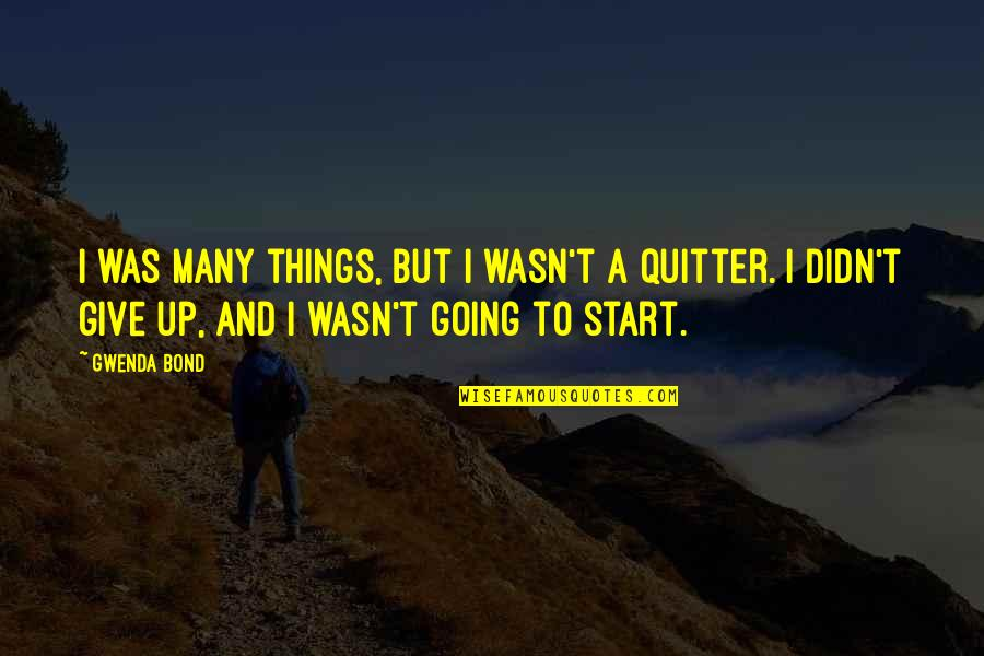 Didn't Give Up Quotes By Gwenda Bond: I was many things, but I wasn't a
