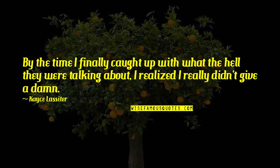 Didn't Give Up Quotes By Kayce Lassiter: By the time I finally caught up with