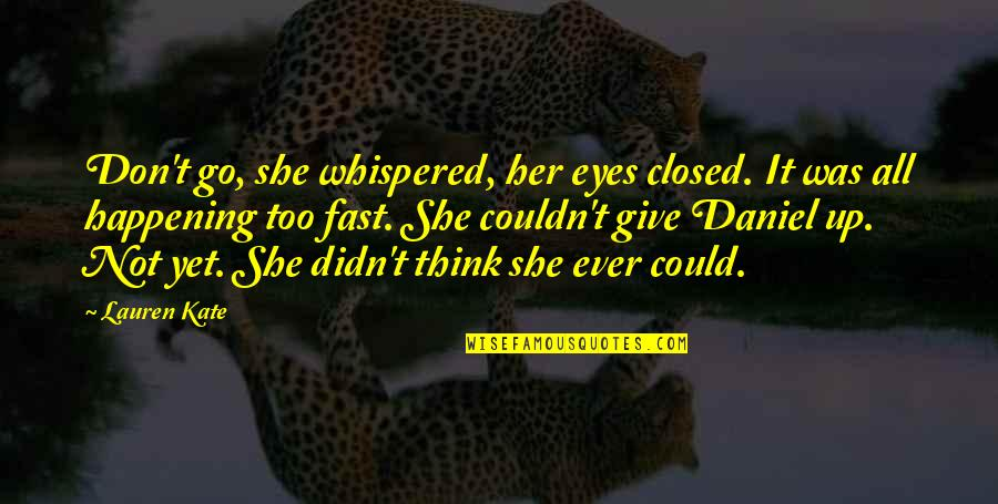 Didn't Give Up Quotes By Lauren Kate: Don't go, she whispered, her eyes closed. It