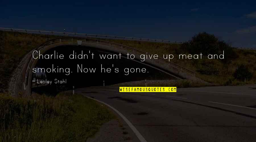 Didn't Give Up Quotes By Lesley Stahl: Charlie didn't want to give up meat and