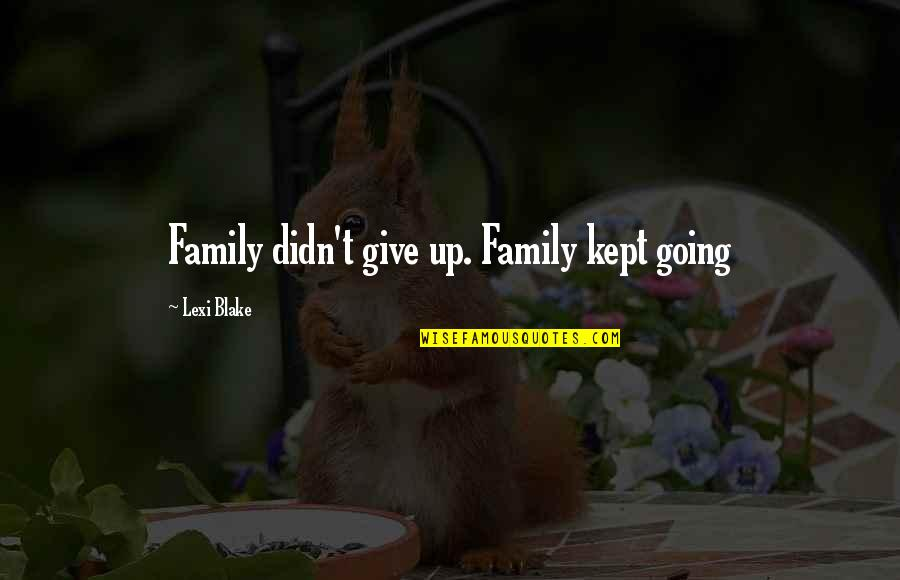 Didn't Give Up Quotes By Lexi Blake: Family didn't give up. Family kept going