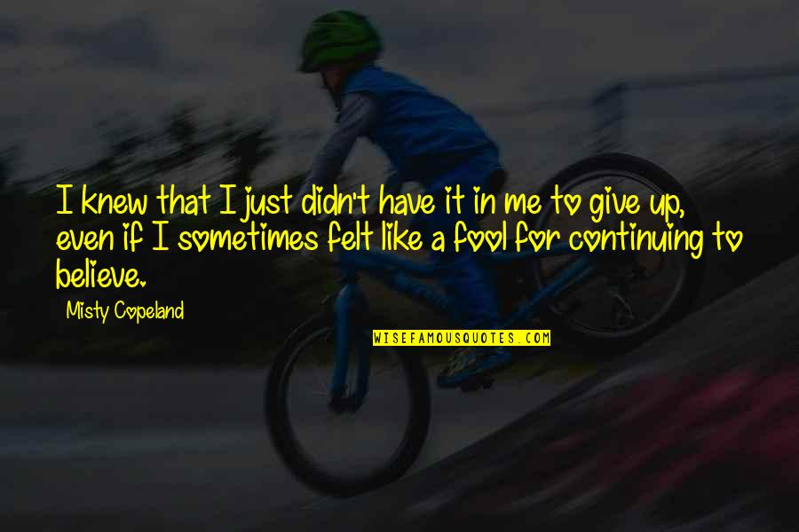 Didn't Give Up Quotes By Misty Copeland: I knew that I just didn't have it
