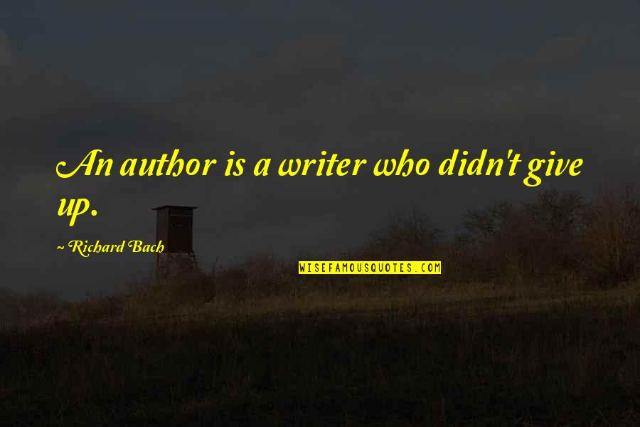 Didn't Give Up Quotes By Richard Bach: An author is a writer who didn't give