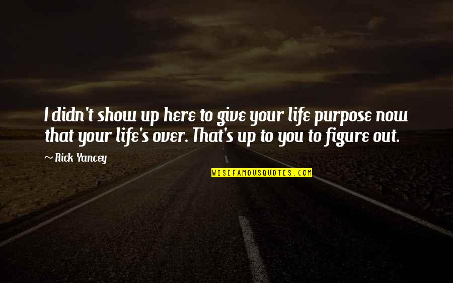 Didn't Give Up Quotes By Rick Yancey: I didn't show up here to give your