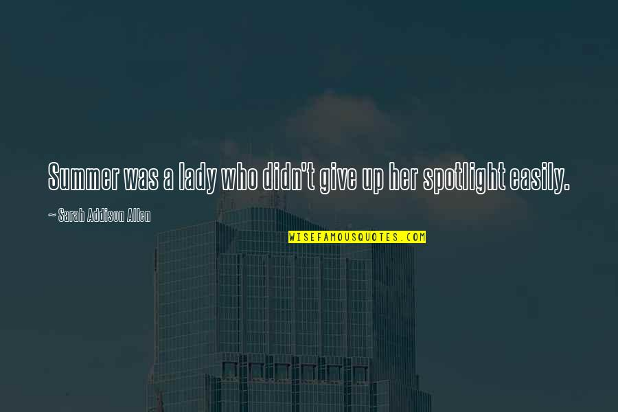 Didn't Give Up Quotes By Sarah Addison Allen: Summer was a lady who didn't give up