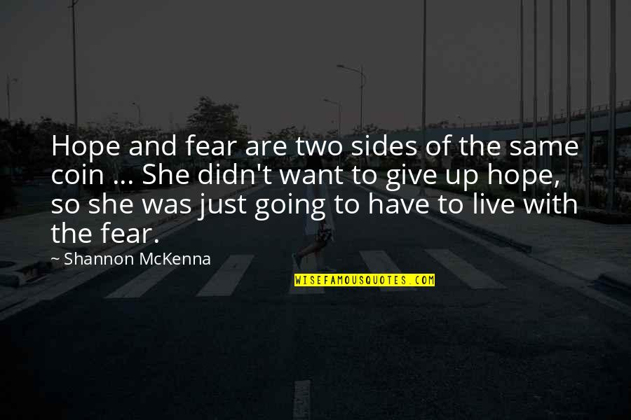 Didn't Give Up Quotes By Shannon McKenna: Hope and fear are two sides of the