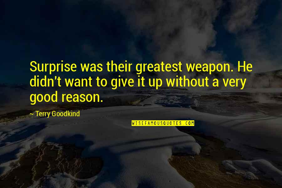 Didn't Give Up Quotes By Terry Goodkind: Surprise was their greatest weapon. He didn't want