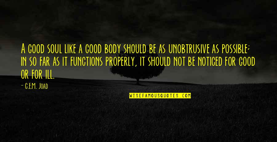 Didn't Think This Through Quotes By C.E.M. Joad: A good soul like a good body should