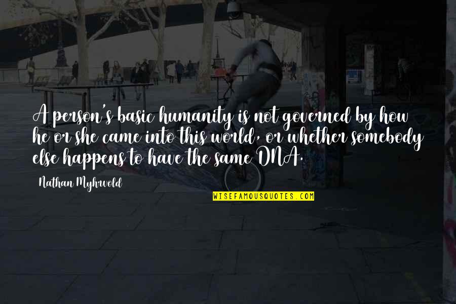 Didn't Think This Through Quotes By Nathan Myhrvold: A person's basic humanity is not governed by