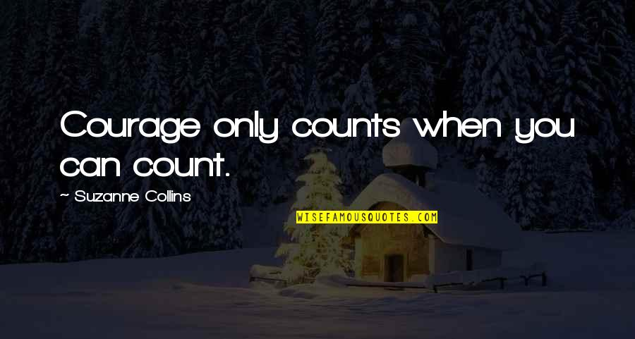 Didn't Think This Through Quotes By Suzanne Collins: Courage only counts when you can count.