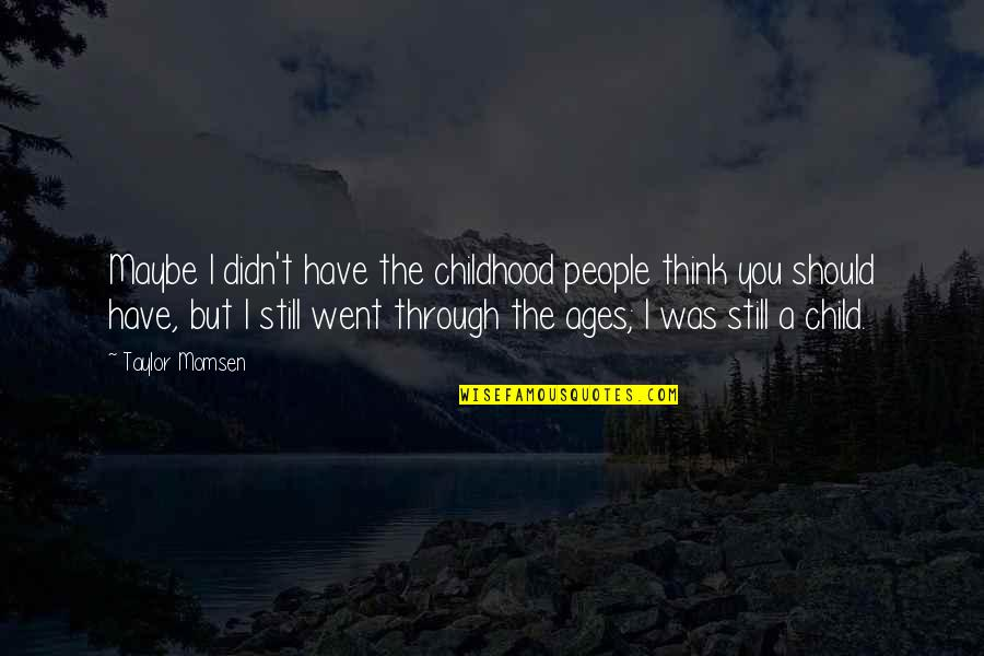 Didn't Think This Through Quotes By Taylor Momsen: Maybe I didn't have the childhood people think