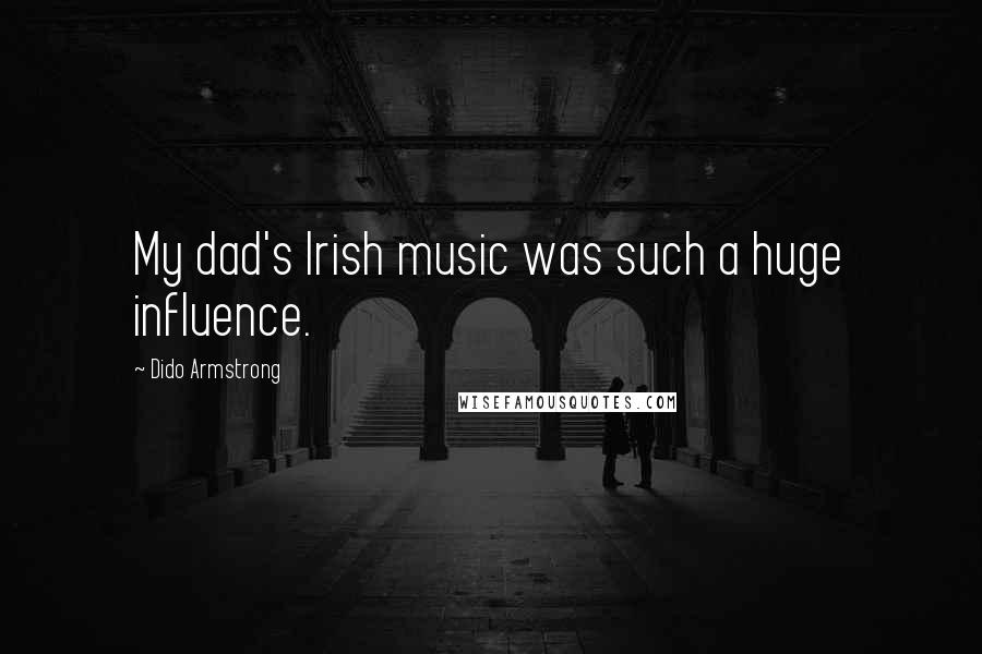 Dido Armstrong quotes: My dad's Irish music was such a huge influence.