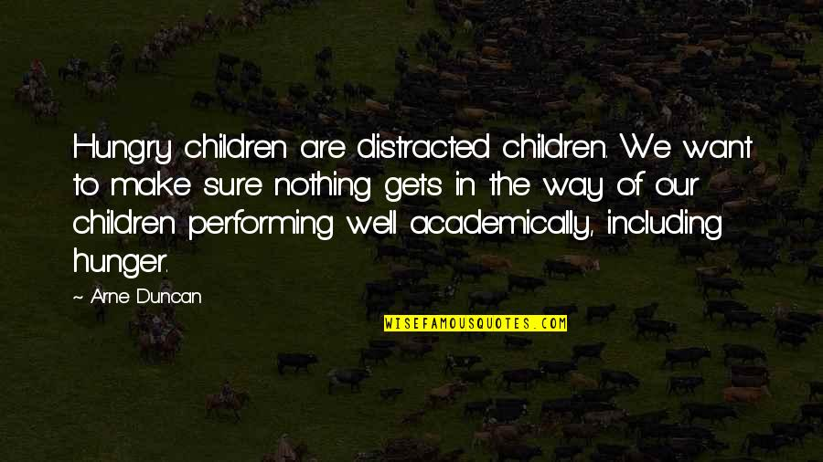 Didymus The Blind Quotes By Arne Duncan: Hungry children are distracted children. We want to