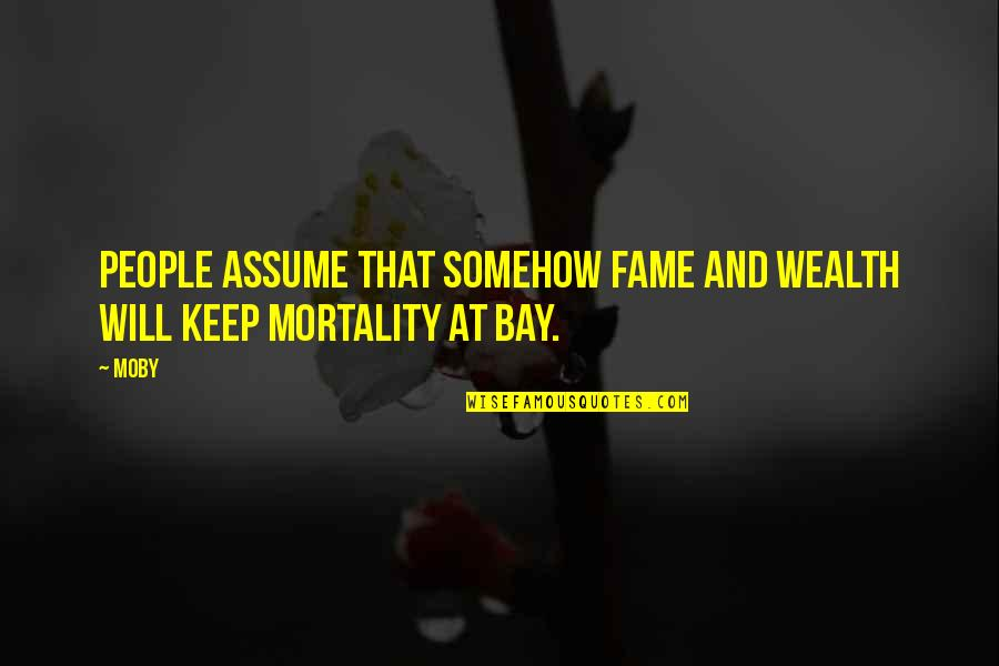 Didymus The Blind Quotes By Moby: People assume that somehow fame and wealth will