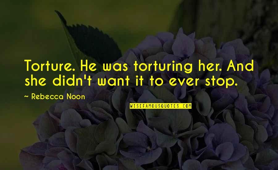Didymus The Blind Quotes By Rebecca Noon: Torture. He was torturing her. And she didn't