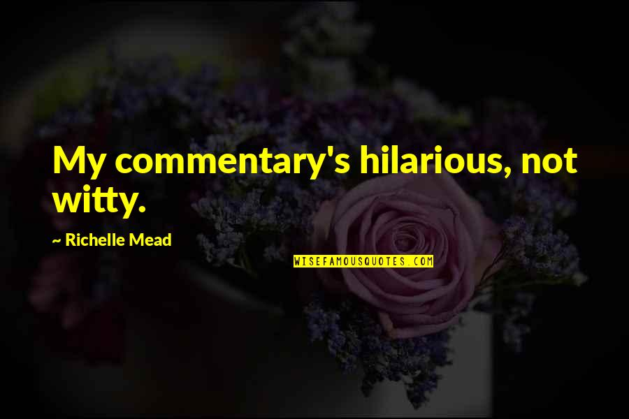 Didymus The Blind Quotes By Richelle Mead: My commentary's hilarious, not witty.