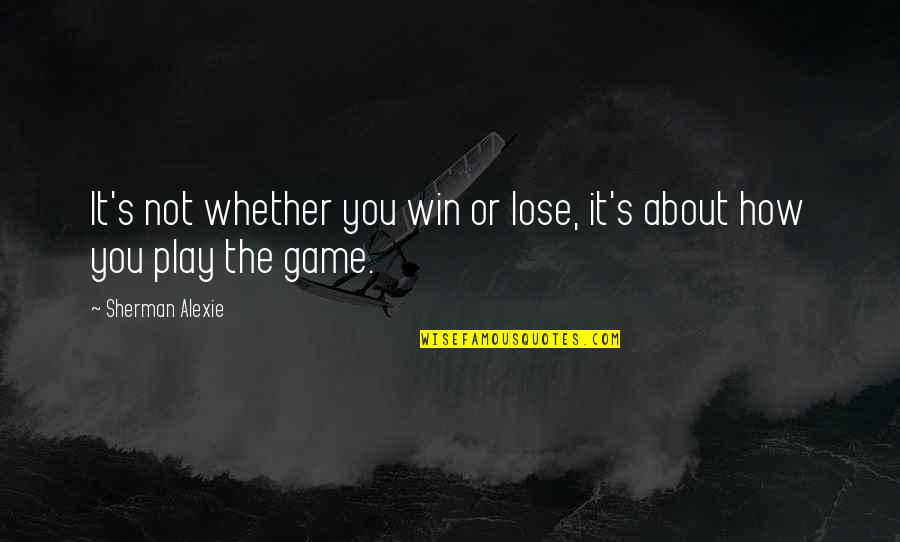 Didymus The Blind Quotes By Sherman Alexie: It's not whether you win or lose, it's