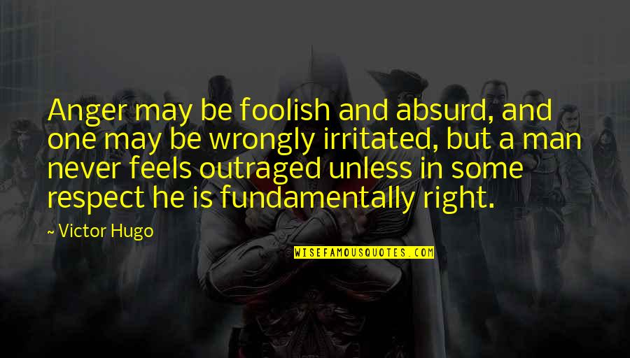 Didymus The Blind Quotes By Victor Hugo: Anger may be foolish and absurd, and one