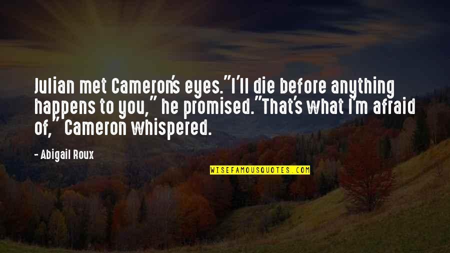 "Die Before You Die Quotes By Abigail Roux: Julian met Cameron's eyes.""I'll die before anything happens"