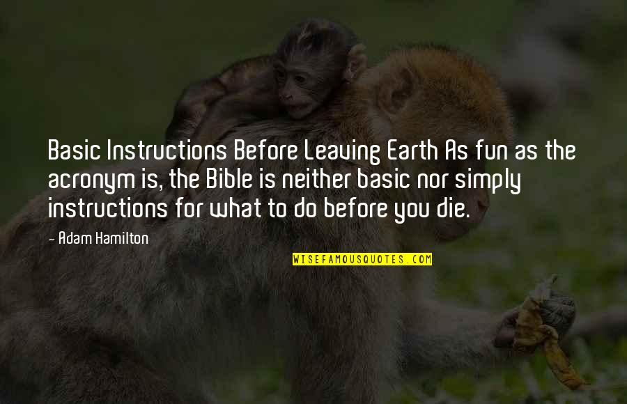 Die Before You Die Quotes By Adam Hamilton: Basic Instructions Before Leaving Earth As fun as
