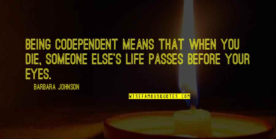 Die Before You Die Quotes By Barbara Johnson: Being codependent means that when you die, someone