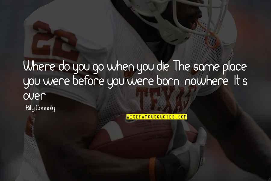 Die Before You Die Quotes By Billy Connolly: Where do you go when you die? The