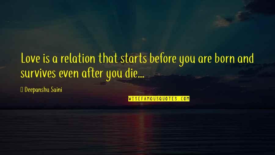 Die Before You Die Quotes By Deepanshu Saini: Love is a relation that starts before you