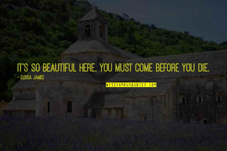 Die Before You Die Quotes By Eloisa James: It's so beautiful here. You must come before