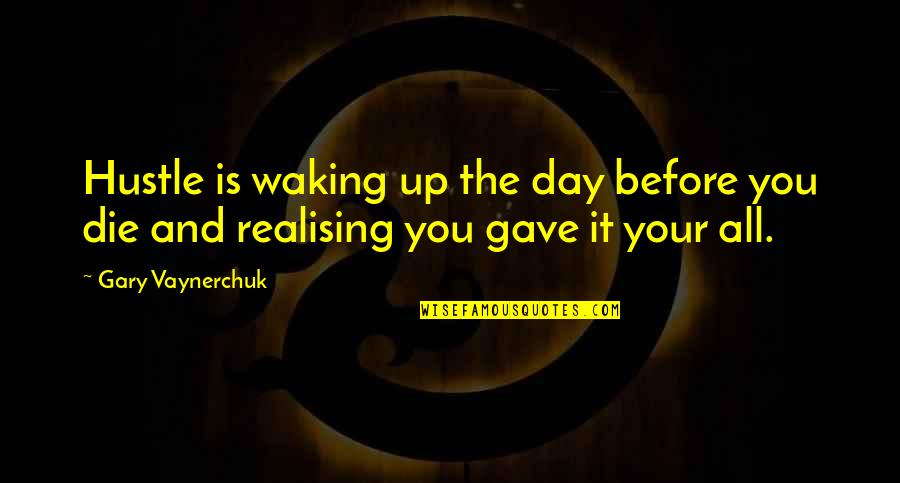 Die Before You Die Quotes By Gary Vaynerchuk: Hustle is waking up the day before you