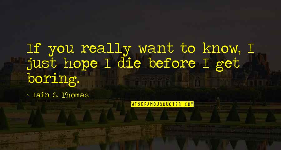 Die Before You Die Quotes By Iain S. Thomas: If you really want to know, I just