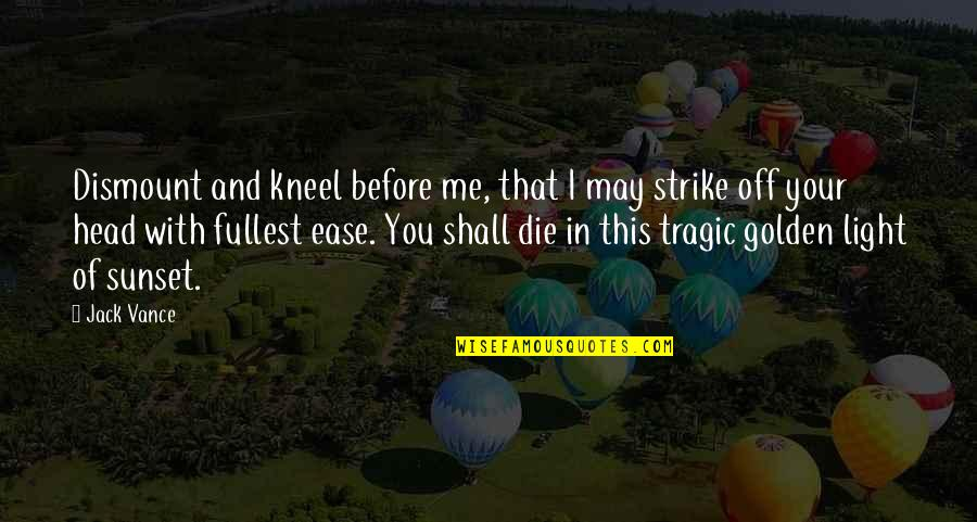 Die Before You Die Quotes By Jack Vance: Dismount and kneel before me, that I may