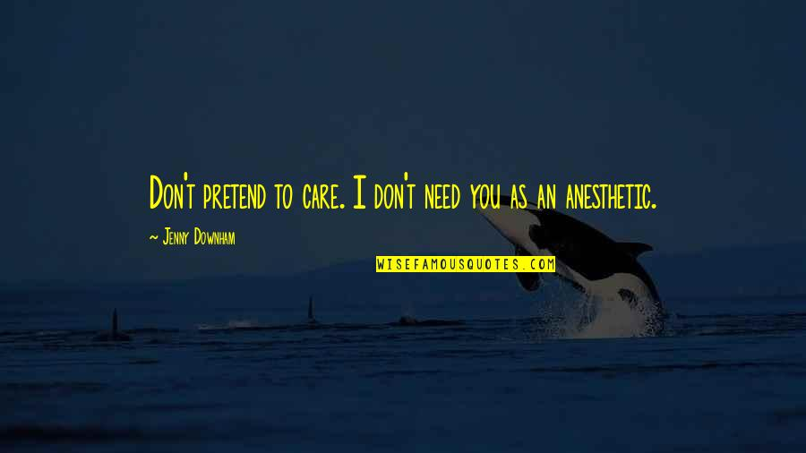 Die Before You Die Quotes By Jenny Downham: Don't pretend to care. I don't need you