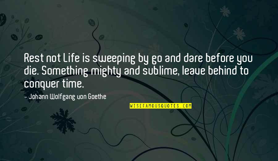 Die Before You Die Quotes By Johann Wolfgang Von Goethe: Rest not Life is sweeping by go and