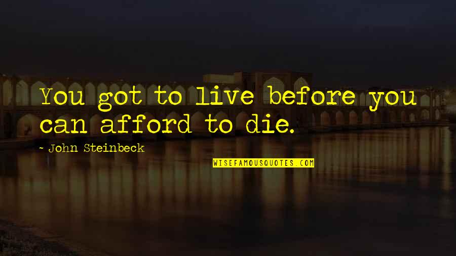 Die Before You Die Quotes By John Steinbeck: You got to live before you can afford