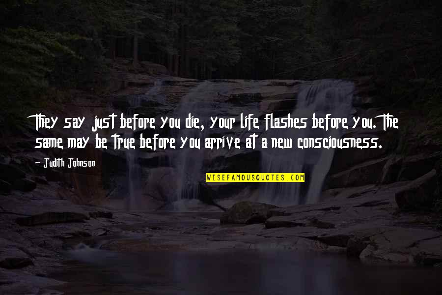 Die Before You Die Quotes By Judith Johnson: They say just before you die, your life