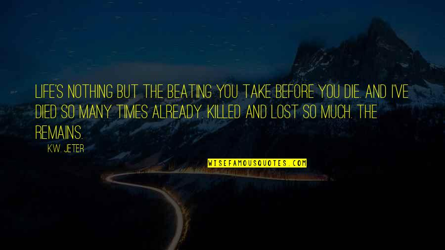 Die Before You Die Quotes By K.W. Jeter: Life's nothing but the beating you take before