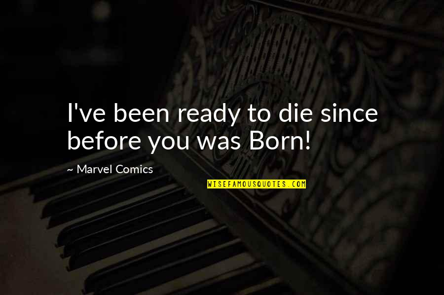 Die Before You Die Quotes By Marvel Comics: I've been ready to die since before you