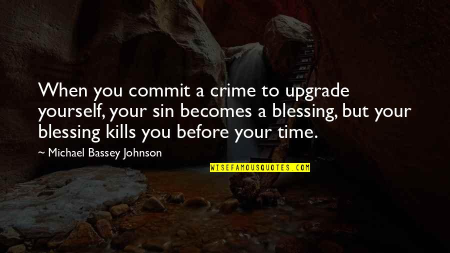 Die Before You Die Quotes By Michael Bassey Johnson: When you commit a crime to upgrade yourself,