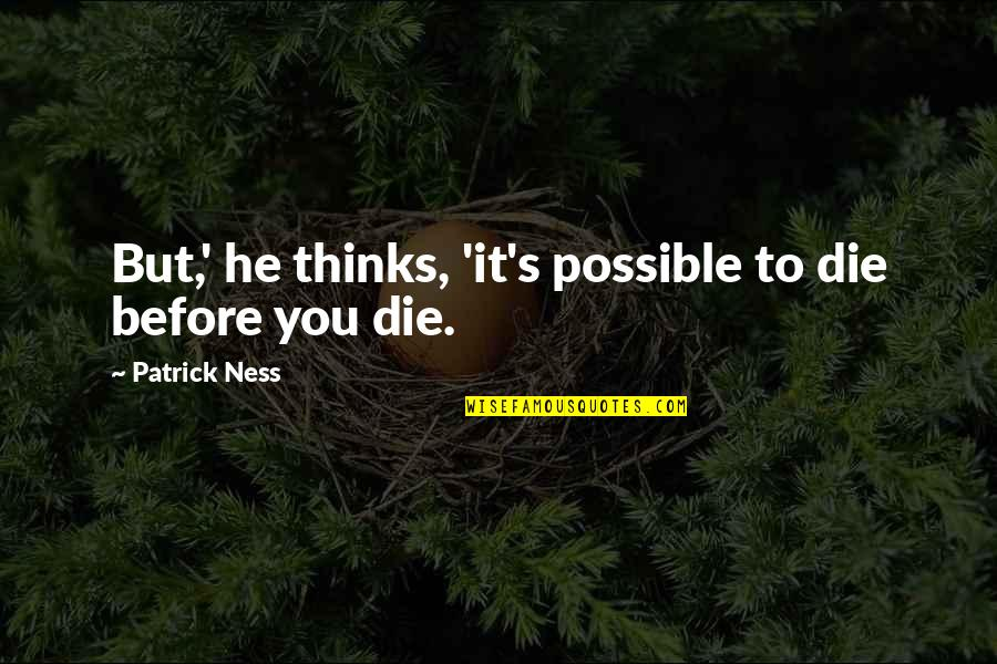 Die Before You Die Quotes By Patrick Ness: But,' he thinks, 'it's possible to die before