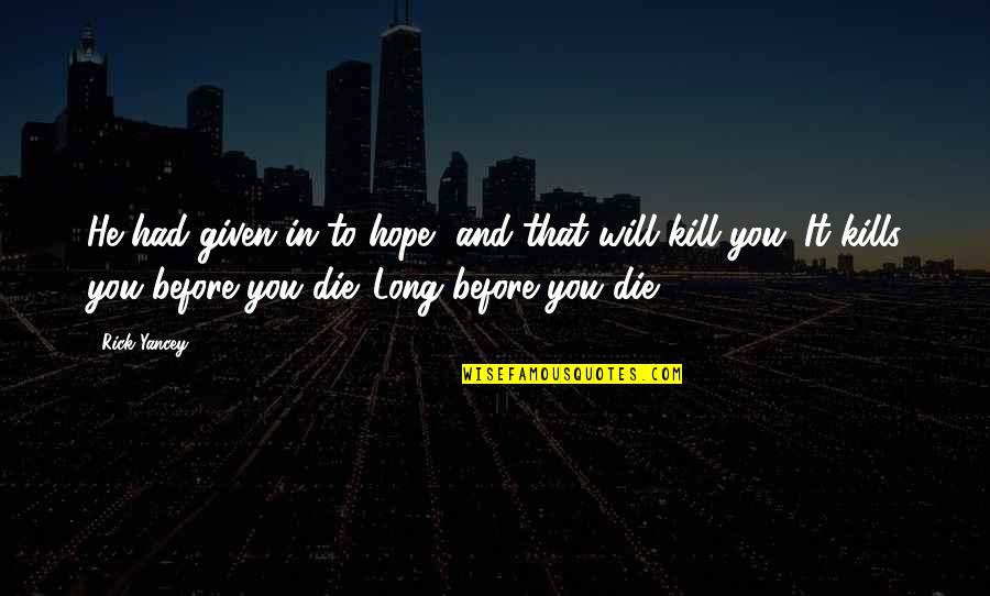 Die Before You Die Quotes By Rick Yancey: He had given in to hope, and that