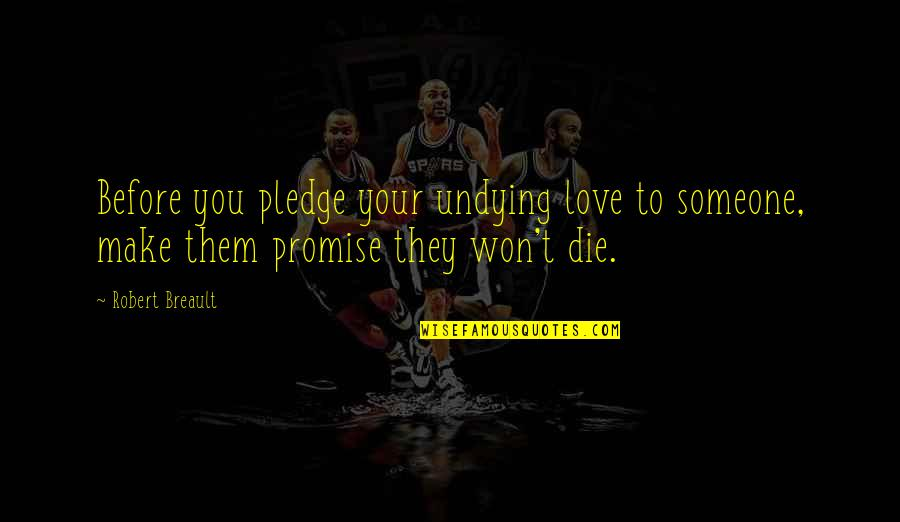 Die Before You Die Quotes By Robert Breault: Before you pledge your undying love to someone,