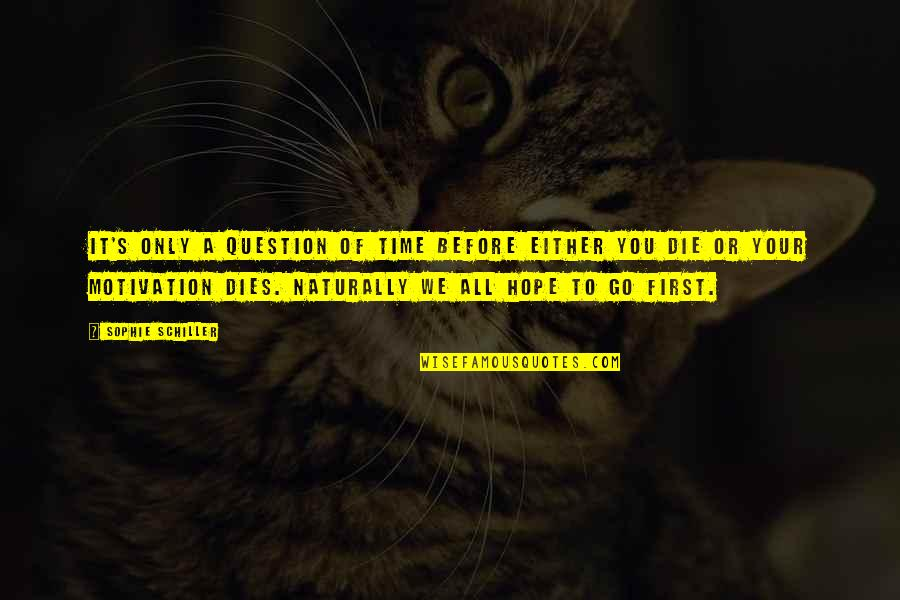 Die Before You Die Quotes By Sophie Schiller: It's only a question of time before either