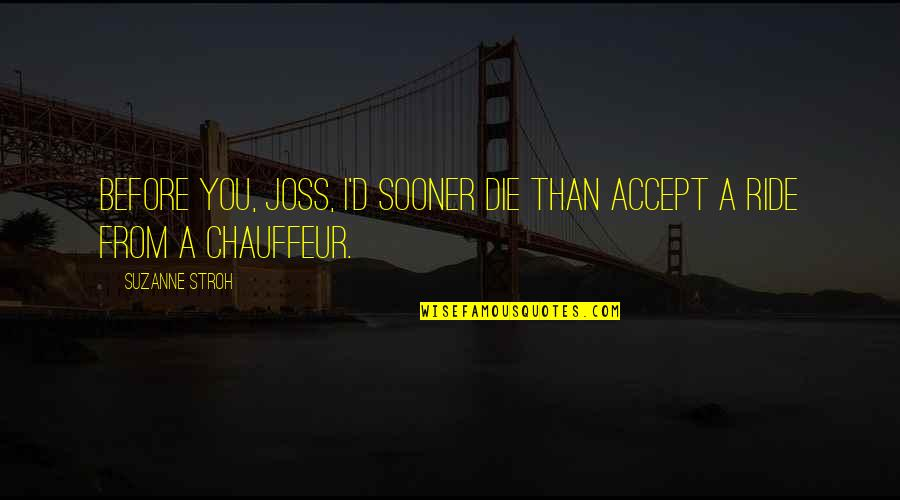 Die Before You Die Quotes By Suzanne Stroh: Before you, Joss, I'd sooner die than accept