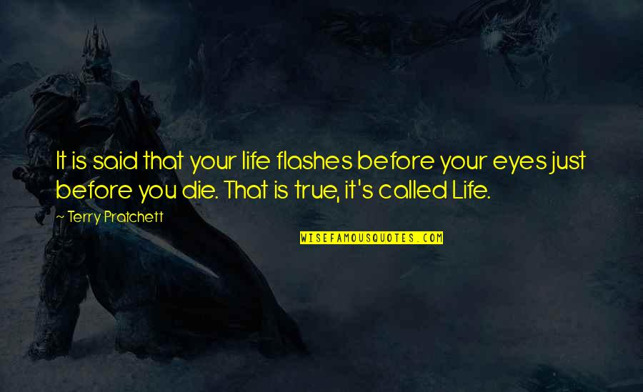 Die Before You Die Quotes By Terry Pratchett: It is said that your life flashes before
