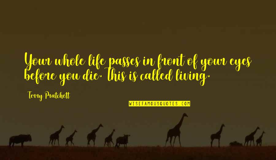 Die Before You Die Quotes By Terry Pratchett: Your whole life passes in front of your