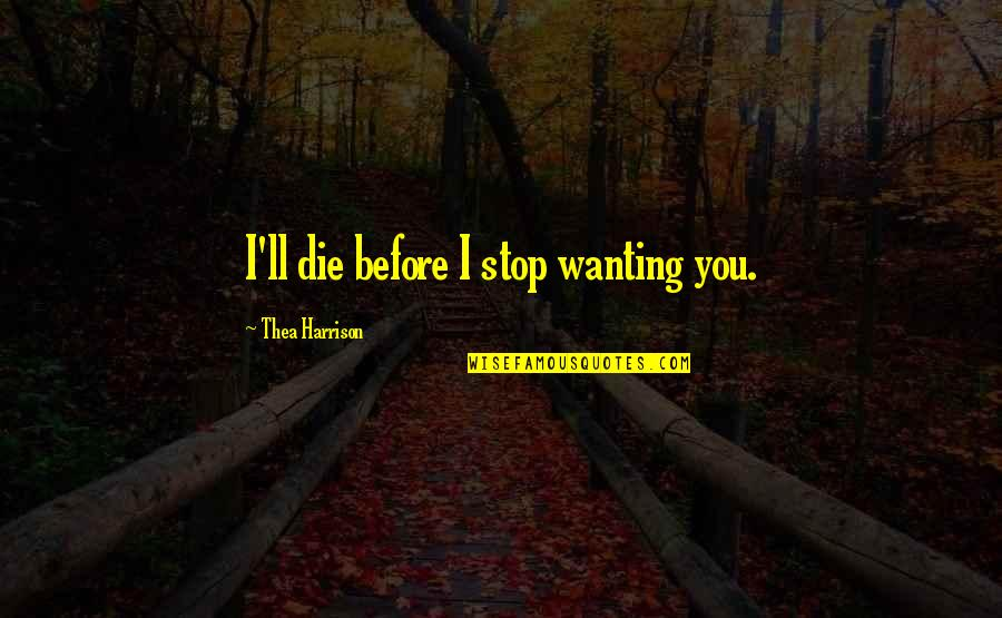 Die Before You Die Quotes By Thea Harrison: I'll die before I stop wanting you.