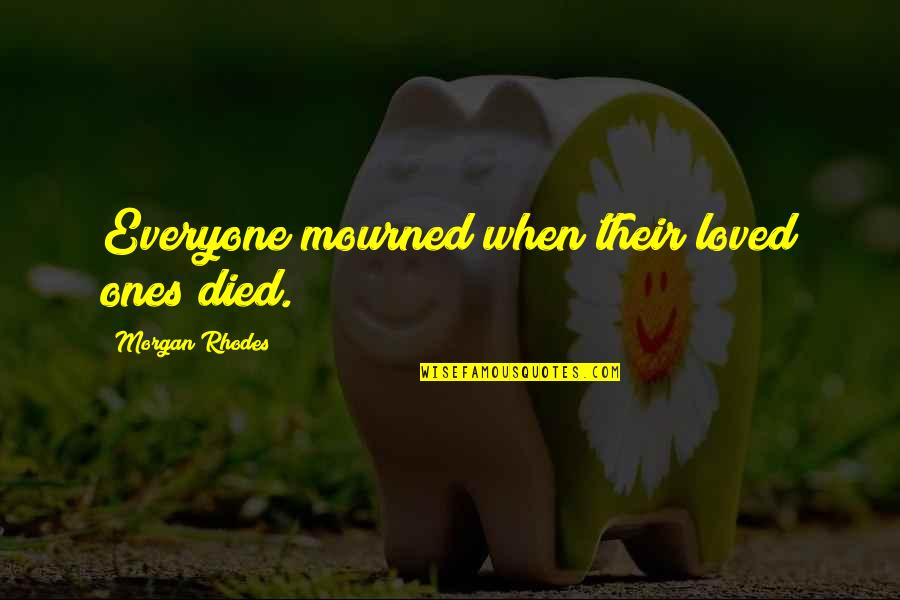 Died Loved Ones Quotes By Morgan Rhodes: Everyone mourned when their loved ones died.