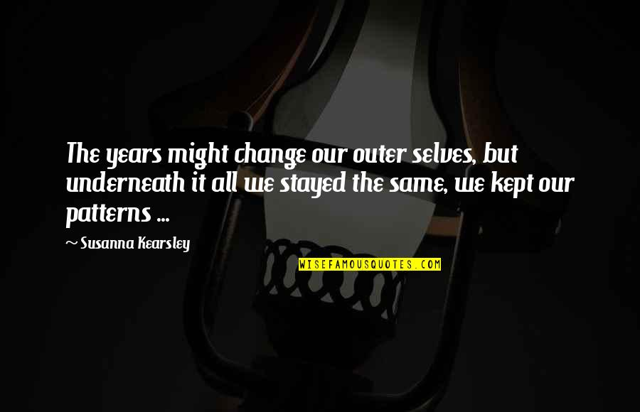 Diego Maradona Inspirational Quotes By Susanna Kearsley: The years might change our outer selves, but