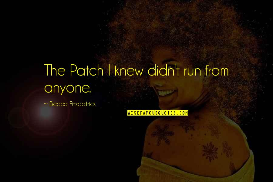 Diesel Futures Quotes By Becca Fitzpatrick: The Patch I knew didn't run from anyone.