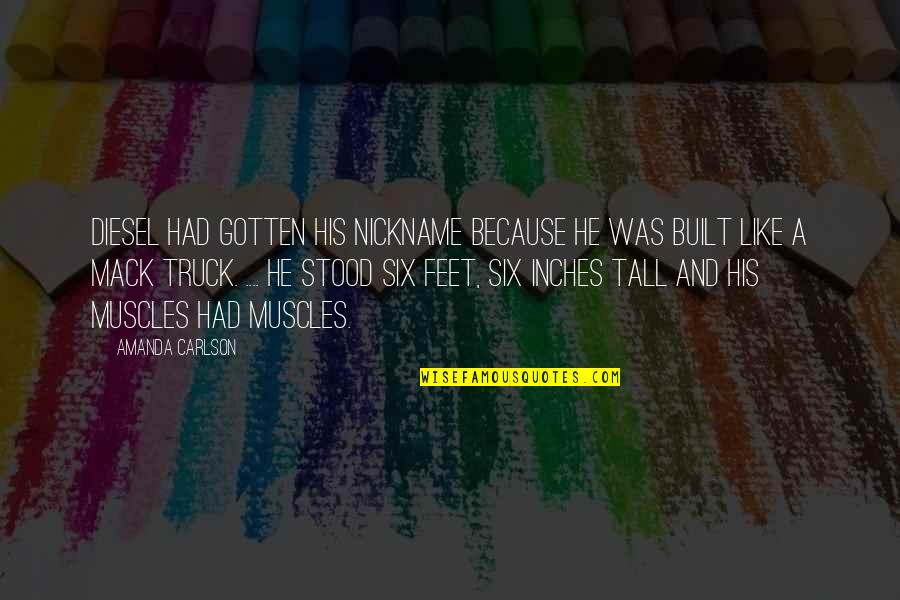 Diesel Truck Quotes By Amanda Carlson: Diesel had gotten his nickname because he was
